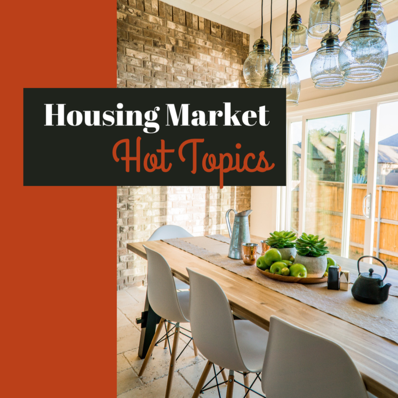 Housing Market Hot Topics